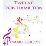 Twelve Ron Hamilton Piano Solos Downloadable Piano Book