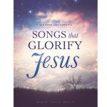Songs That Glorify Jesus Choral Book Downloadable